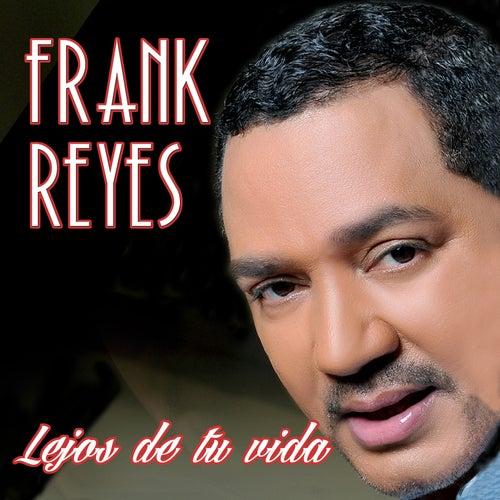 Lejos de Tu Vida by Frank Reyes