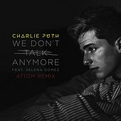 We Don't Talk Anymore (feat. Selena Gomez) (Attom Remix) by Charlie Puth