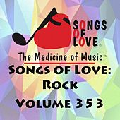 Songs of Love: Rock, Vol. 353 by Various Artists