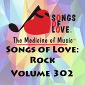 Songs of Love: Rock, Vol. 302 by Various Artists