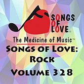 Songs of Love: Rock, Vol. 328 by Various Artists