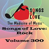 Songs of Love: Rock, Vol. 300 von Various Artists