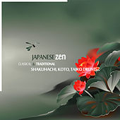 Japanese Zen: Classical & Traditional Shakuhachi, Koto, Taiko Drums by Various Artists
