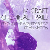 Chemical Trails (Beyond the Wizards Sleeve Re-Animation) by M. Craft