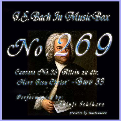 Cantata No. 33,  ''Allein zu dir, Herr Jesu Christ'' - BWV 33 by Shinji Ishihara
