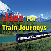 Jazz For Train Journey von Various Artists