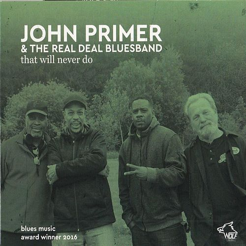 JOHN PRIMER & THE REAL DEAL BLUESBAND that will never do by John Primer