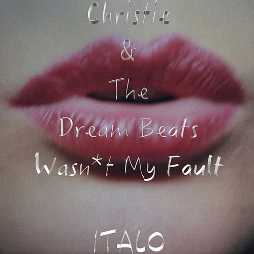 Wasn't My Fault - ITALO by Christie
