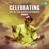 Celebrating - Dr. M. Balamuralikrishna by Various Artists