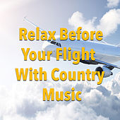 Relax Before Your Flight With Country von Various Artists