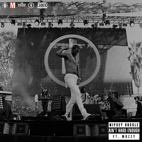 Ain't Hard Enough (feat. Mozzy) by Nipsey Hussle