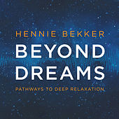 Beyond Dreams - Pathways to Deep Relaxation by Hennie Bekker