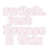 Just Bounce 2 This by Switch