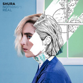 Nothing's Real by Shura