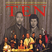Ten by Anthony Brown's Asian American Orchestra