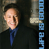 Life is Good by Tom Grant