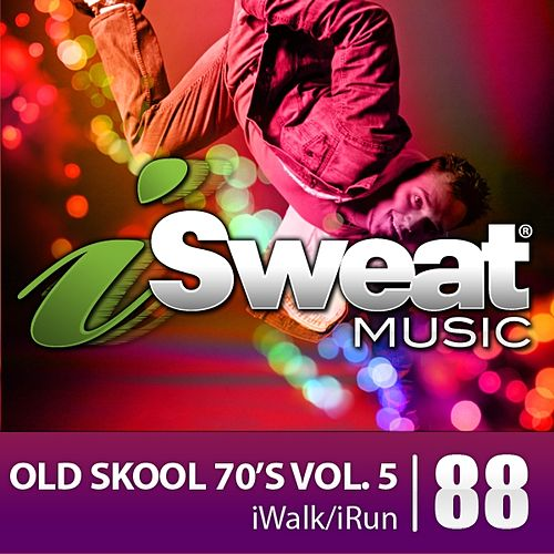 iSweat Fitness Music Vol. 88: Old Skool 70's Vol. 5 (125 Bpm for Running, Walking, Elliptical, Treadmill, Aerobics, Fitness) by Various Artists