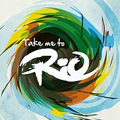 Take Me To Rio (Ultimate Hits made in the iconic Sound of Brazil) by Take Me To Rio Collective