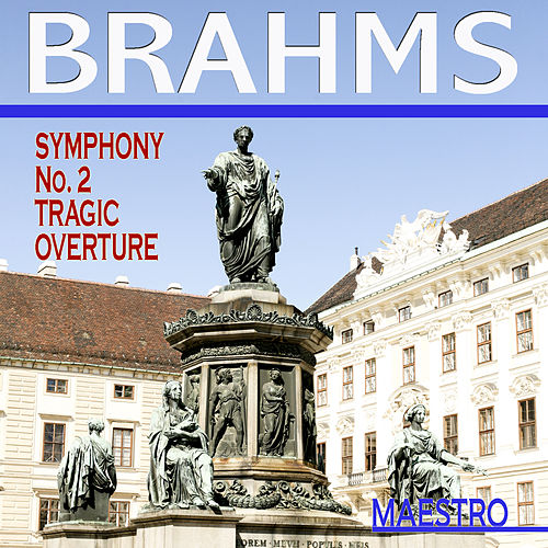 Brahms: Symphony No. 2, Tragic Overture by Various Artists