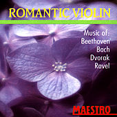 Romantic Violin: Music Of Beethoven, Bach, Dvorak, Ravel by Ivan Zenalty