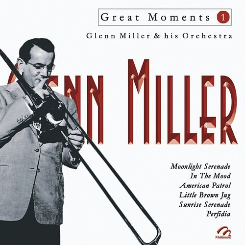 Great Moments 1  Glenn Miller and His Orchestra by Glenn Miller