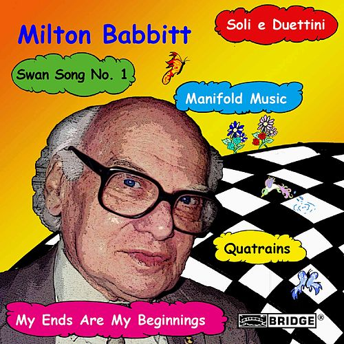 BABBITT: My Ends Are My Beginnings / Soli e Duettini / Swan Song by Various Artists