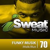 iSweat Fitness Music Vol. 70: Funky Musik (110 BPM for Walking, Elliptical, Treadmill, Aerobics, Fitness) by Various Artists