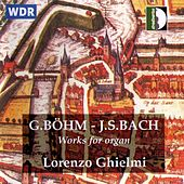 Böhm - Bach: Works For Organ by Lorenzo Ghielmi