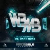We Want Moar by Mr. Black