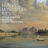 Hummel, Moscheles, Ries: Cello Sonatas by Marco Testori