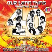 Our Latin Thing-Nuestra Cosa-40 Aniversario by Various Artists