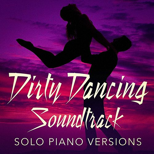 Dirty Dancing Soundtrack (Solo Piano Versions) by Soundtrack