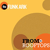 From the Rooftops by The Funk Ark