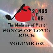 Songs of Love: Rock, Vol. 103 by Various Artists