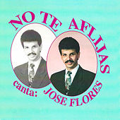 No Te Aflijas by Jose Flores
