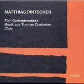 Matthias Pintscher: 5 Orchesterstücke, Musik aus Thomas Chatterton & Choc by Various Artists
