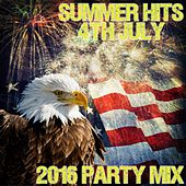 Summer Hits: 4th July: 2016 Party Mix by Various Artists