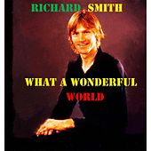 What a Wonderful World by Richard Smith