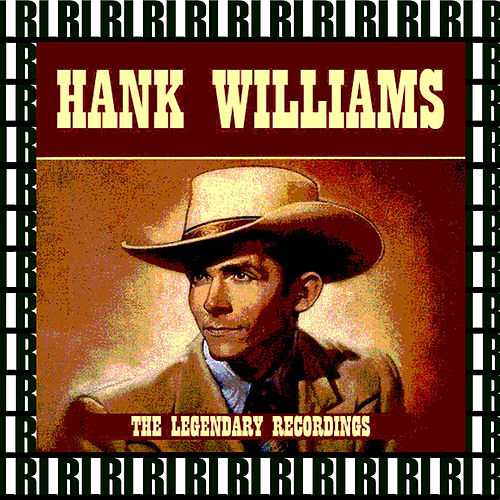 The Legendary Recordings (Remastered) by Hank Williams