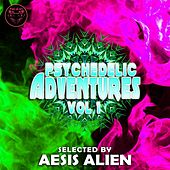 Psychedelic Adventures, Vol. 1 (Selected by Aesis Alien) by Various Artists