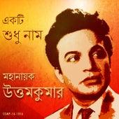 Ekti Sudhu Naam - Mahanayak Uttam Kumar by Various Artists
