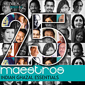 25 Maestros - Indian Ghazal Essentials by Various Artists