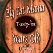 Twenty-Five Years Old by Big Fat Mama