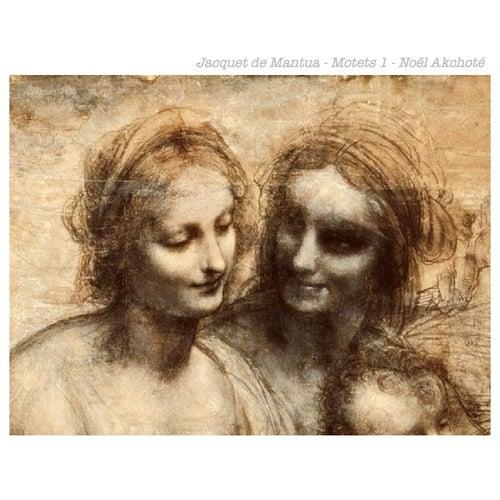 Jacquet de Mantua: Motets, Vol. 1 (Arr. for Guitar) by Noel Akchoté