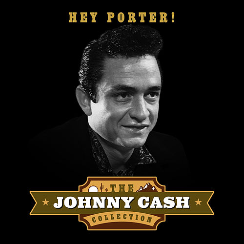Hey Porter! (The Johnny Cash Collection) von Johnny Cash