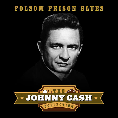 Folsom Prison Blues (The Johnny Cash Collection) von Johnny Cash