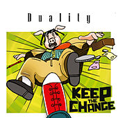 Keep the Change by Duality