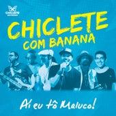 Ai Eu Tô Maluco by Chiclete Com Banana