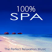 100% Spa – The Perfect Relaxation Music for Spa Treatments in Luxury Hotels & Resorts by Various Artists