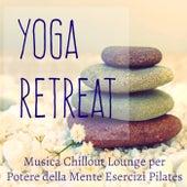 Yoga Retreat - Musica Chillout Lounge Strumentale per Potere della Mente Esercizi di Pilates e Palestra in Casa by Fitness Chillout Lounge Workout